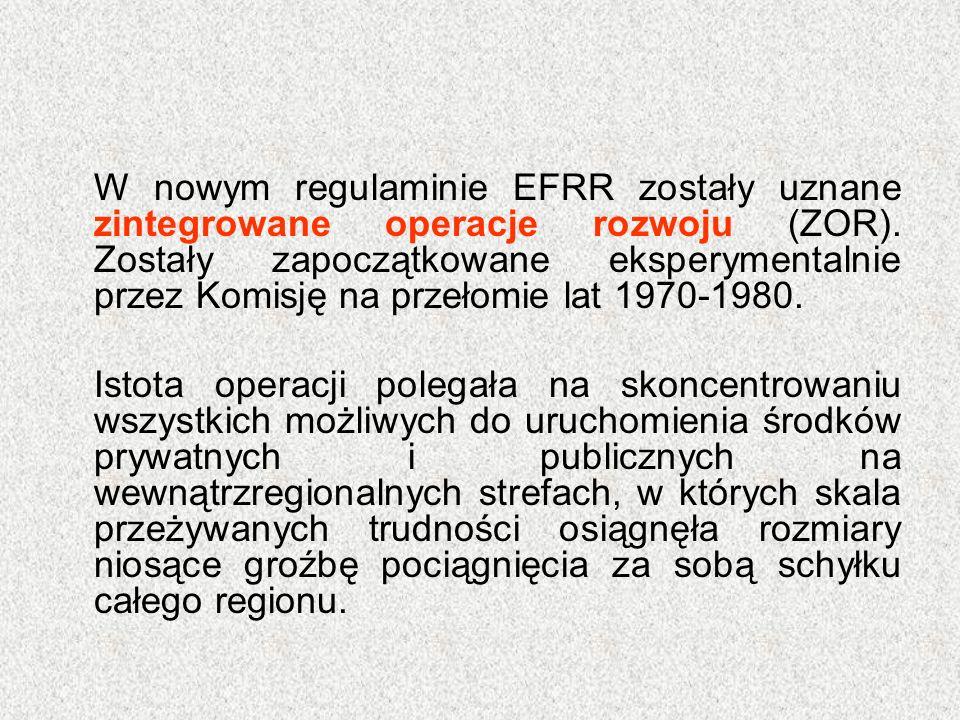W nowym regulaminie EFRR zostały uznane zintegrowane operacje rozwoju (ZOR). Zostały zapoczątkowane eksperymentalnie przez Komisję na przełomie lat 19