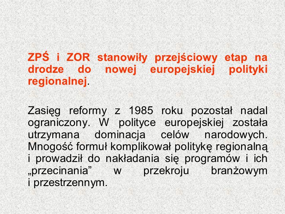 ZPŚ i ZOR stanowiły przejściowy etap na drodze do nowej europejskiej polityki regionalnej. Zasięg reformy z 1985 roku pozostał nadal ograniczony. W po