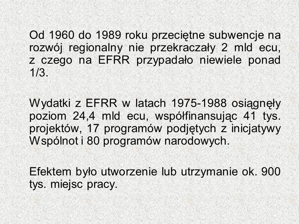 Od 1960 do 1989 roku przeciętne subwencje na rozwój regionalny nie przekraczały 2 mld ecu, z czego na EFRR przypadało niewiele ponad 1/3. Wydatki z EF