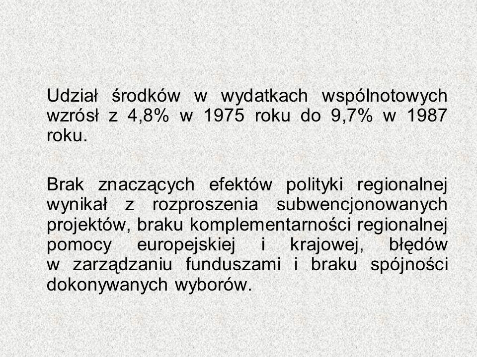 Udział środków w wydatkach wspólnotowych wzrósł z 4,8% w 1975 roku do 9,7% w 1987 roku. Brak znaczących efektów polityki regionalnej wynikał z rozpros