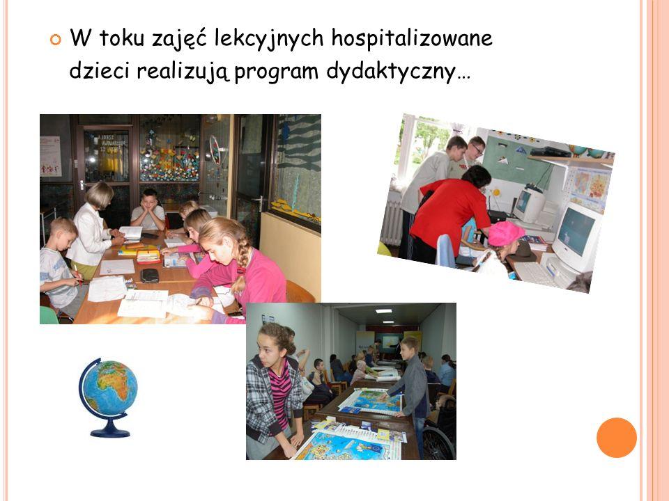W toku zajęć lekcyjnych hospitalizowane dzieci realizują program dydaktyczny…