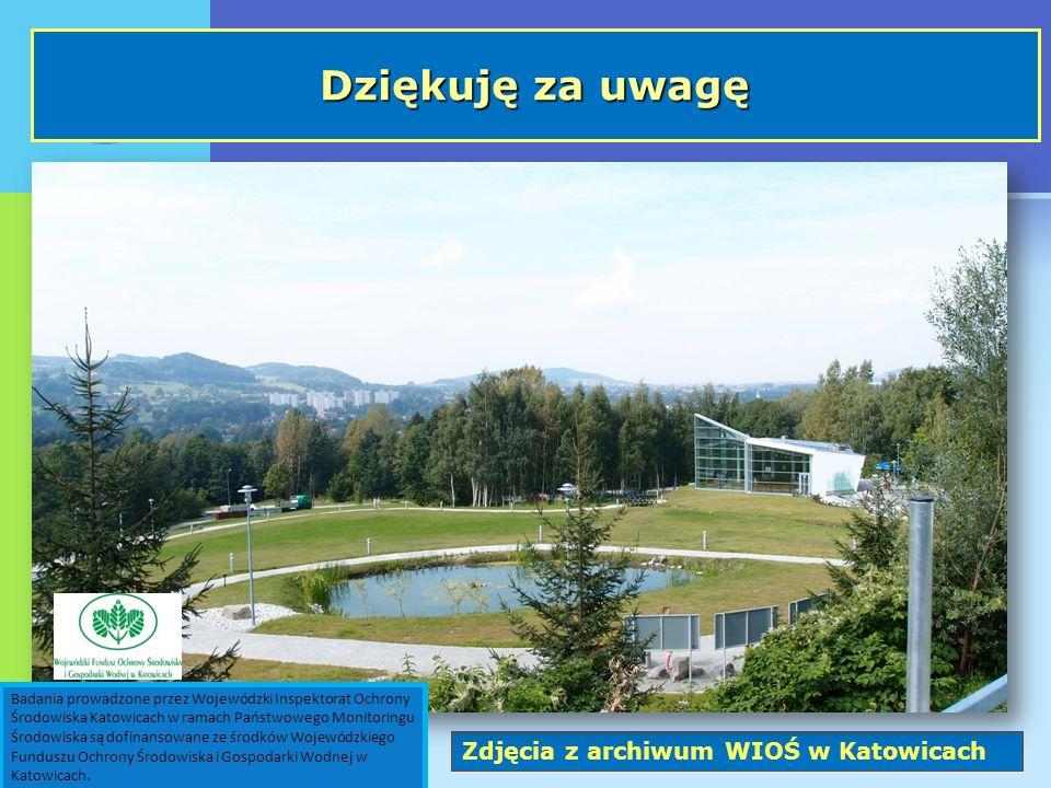 Zdjęcia z archiwum WIOŚ w Katowicach Dziękuję za uwagę Badania prowadzone przez Wojewódzki Inspektorat Ochrony Środowiska Katowicach w ramach Państwowego Monitoringu Środowiska są dofinansowane ze środków Wojewódzkiego Funduszu Ochrony Środowiska i Gospodarki Wodnej w Katowicach.