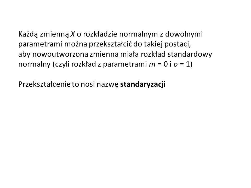 Każdą zmienną X o rozkładzie normalnym z dowolnymi parametrami można przekształcić do takiej postaci, aby nowoutworzona zmienna miała rozkład standardowy normalny (czyli rozkład z parametrami m = 0 i σ = 1) Przekształcenie to nosi nazwę standaryzacji