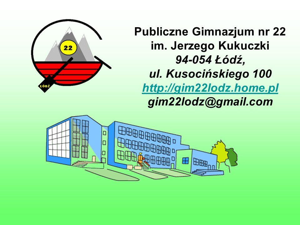 Publiczne Gimnazjum nr 22 im. Jerzego Kukuczki 94-054 Łódź, ul. Kusocińskiego 100 http://gim22lodz.home.pl gim22lodz@gmail.com http://gim22lodz.home.p