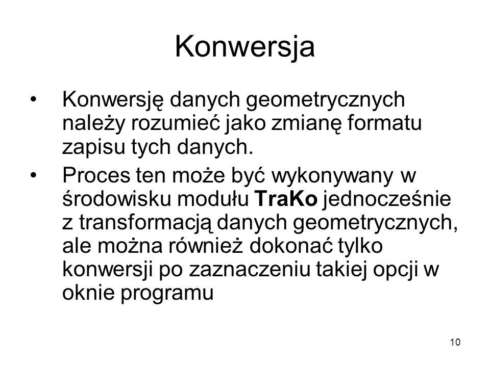 10 Konwersja Konwersję danych geometrycznych należy rozumieć jako zmianę formatu zapisu tych danych.
