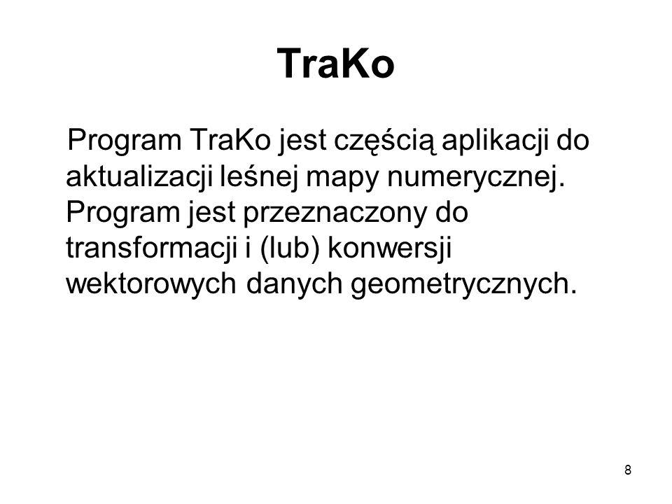 8 TraKo Program TraKo jest częścią aplikacji do aktualizacji leśnej mapy numerycznej.