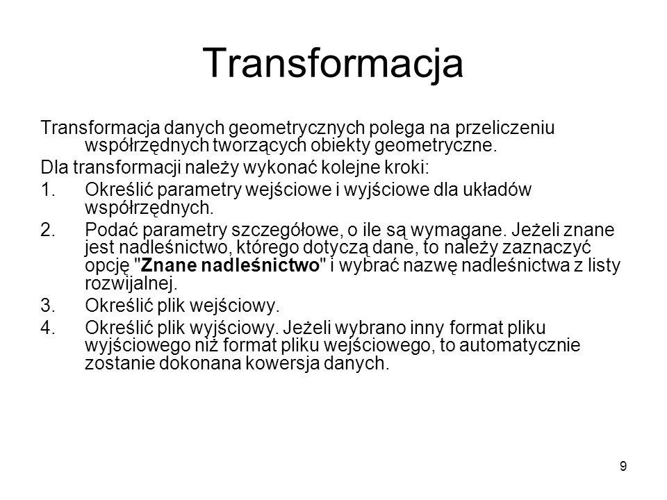 9 Transformacja Transformacja danych geometrycznych polega na przeliczeniu współrzędnych tworzących obiekty geometryczne.