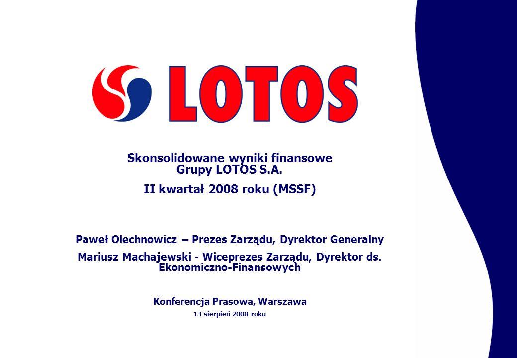 Skonsolidowane wyniki finansowe Grupy LOTOS S.A. II kwartał 2008 roku (MSSF) Paweł Olechnowicz – Prezes Zarządu, Dyrektor Generalny Mariusz Machajewsk