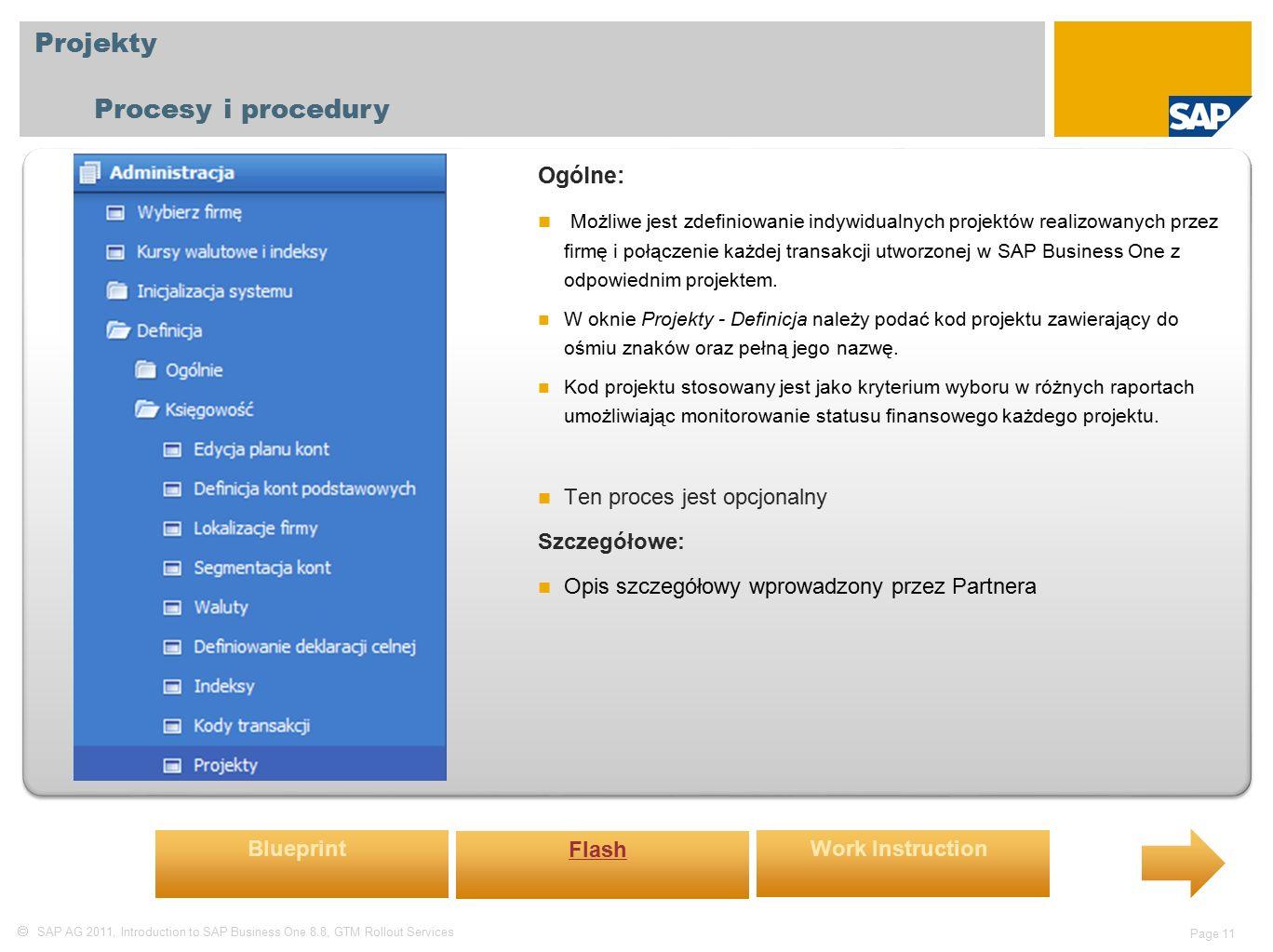  SAP AG 2011, Introduction to SAP Business One 8.8, GTM Rollout Services Page 11 Projekty Procesy i procedury Ogólne: Możliwe jest zdefiniowanie indywidualnych projektów realizowanych przez firmę i połączenie każdej transakcji utworzonej w SAP Business One z odpowiednim projektem.