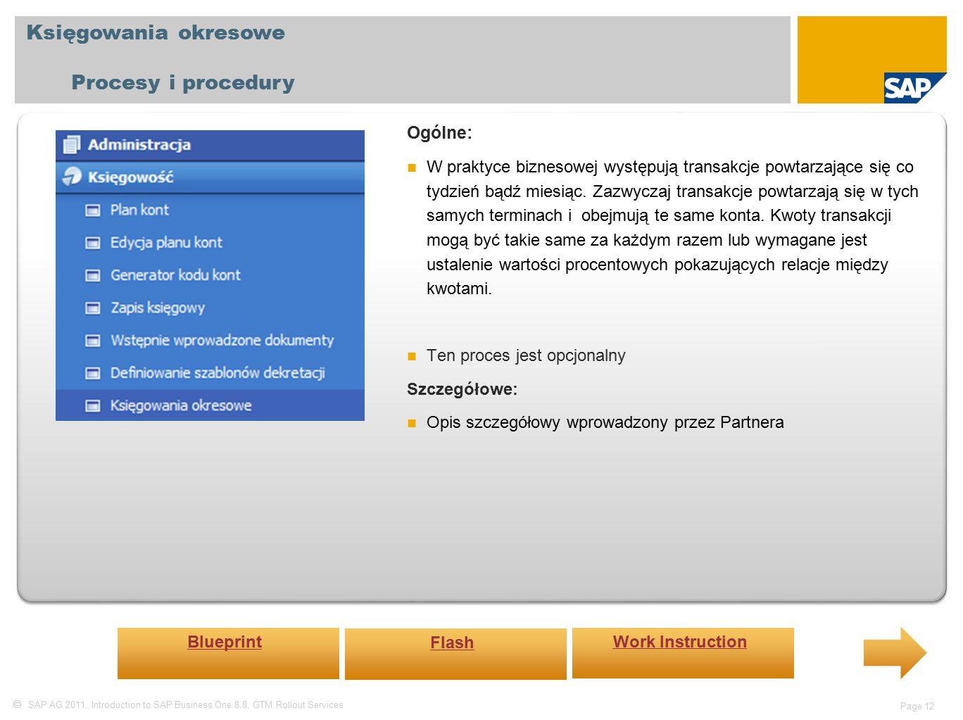  SAP AG 2011, Introduction to SAP Business One 8.8, GTM Rollout Services Page 12 Księgowania okresowe Procesy i procedury Ogólne: W praktyce biznesowej występują transakcje powtarzające się co tydzień bądź miesiąc.