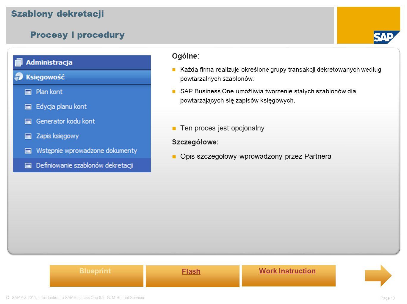  SAP AG 2011, Introduction to SAP Business One 8.8, GTM Rollout Services Page 13 Szablony dekretacji Procesy i procedury Ogólne: Każda firma realizuje określone grupy transakcji dekretowanych według powtarzalnych szablonów.