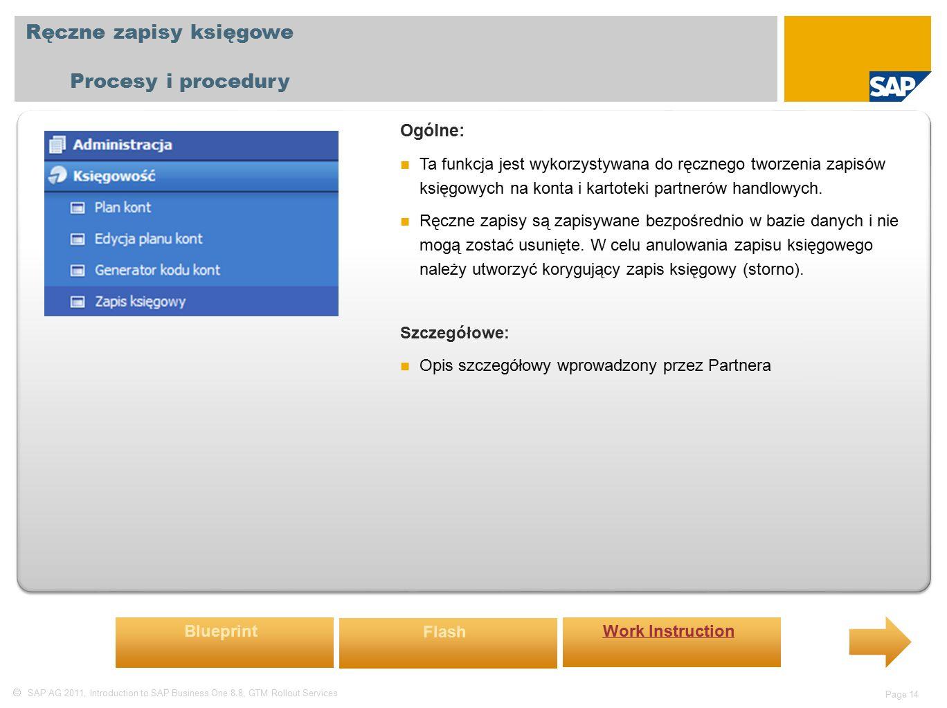  SAP AG 2011, Introduction to SAP Business One 8.8, GTM Rollout Services Page 14 Ręczne zapisy księgowe Procesy i procedury Ogólne: Ta funkcja jest wykorzystywana do ręcznego tworzenia zapisów księgowych na konta i kartoteki partnerów handlowych.