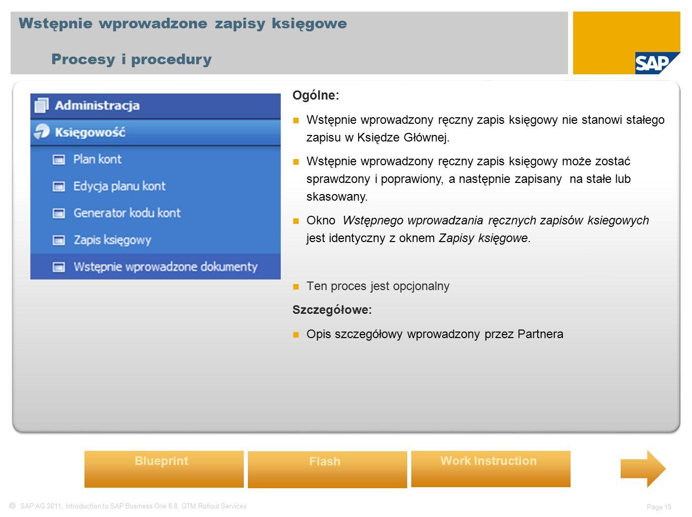  SAP AG 2011, Introduction to SAP Business One 8.8, GTM Rollout Services Page 15 Wstępnie wprowadzone zapisy księgowe Procesy i procedury Ogólne: Wstępnie wprowadzony ręczny zapis księgowy nie stanowi stałego zapisu w Księdze Głównej.