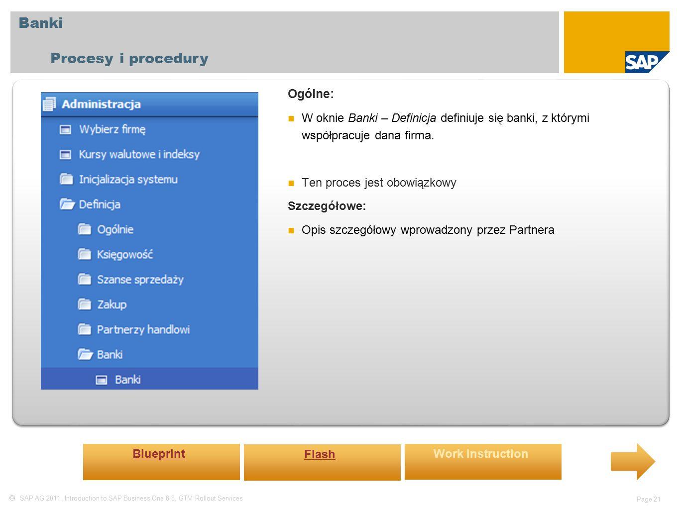  SAP AG 2011, Introduction to SAP Business One 8.8, GTM Rollout Services Page 21 Banki Procesy i procedury Ogólne: W oknie Banki – Definicja definiuje się banki, z którymi współpracuje dana firma.