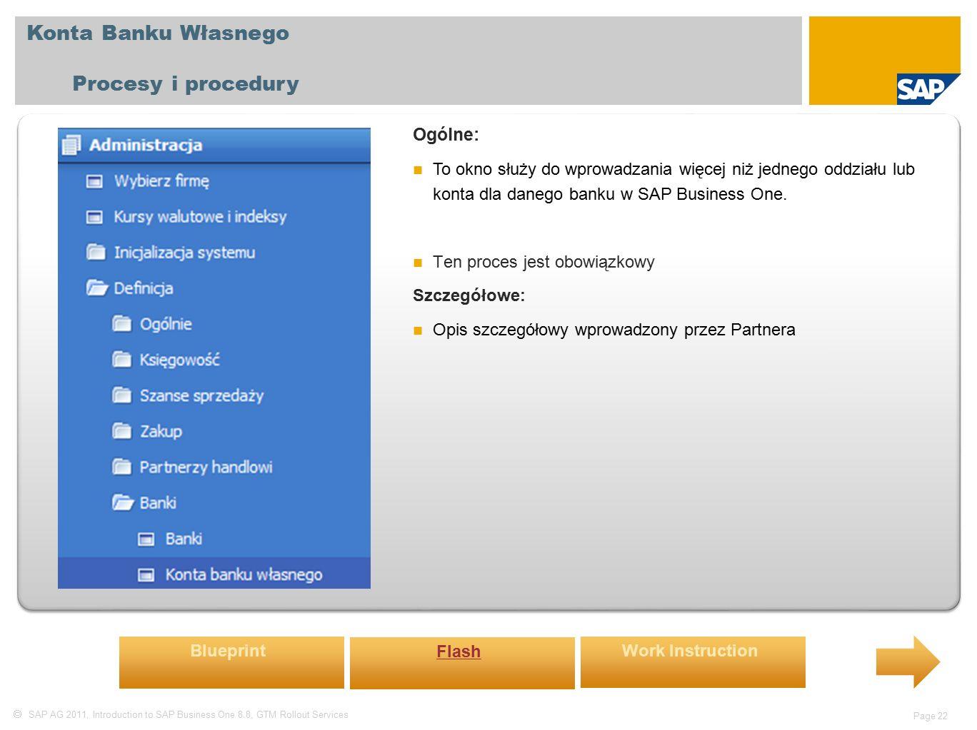  SAP AG 2011, Introduction to SAP Business One 8.8, GTM Rollout Services Page 22 Konta Banku Własnego Procesy i procedury Ogólne: To okno służy do wprowadzania więcej niż jednego oddziału lub konta dla danego banku w SAP Business One.