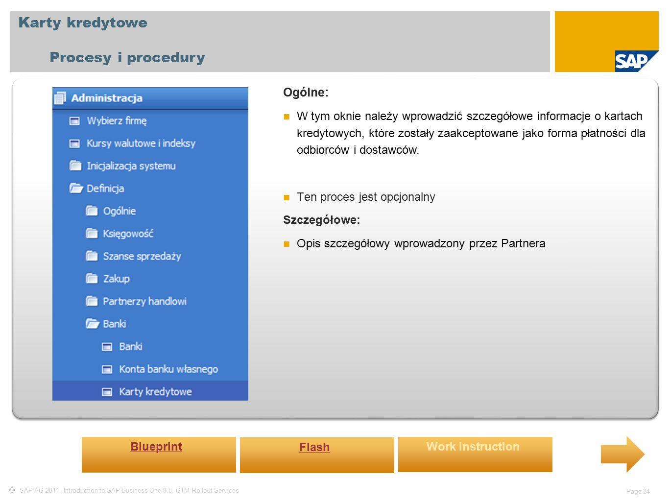  SAP AG 2011, Introduction to SAP Business One 8.8, GTM Rollout Services Page 24 Karty kredytowe Procesy i procedury Ogólne: W tym oknie należy wprowadzić szczegółowe informacje o kartach kredytowych, które zostały zaakceptowane jako forma płatności dla odbiorców i dostawców.