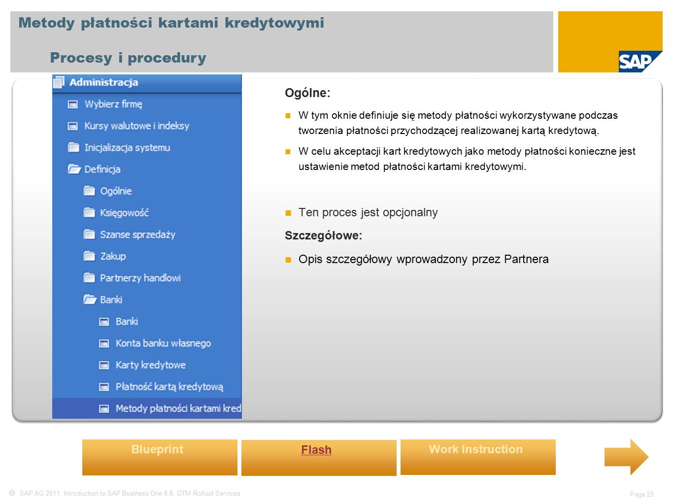  SAP AG 2011, Introduction to SAP Business One 8.8, GTM Rollout Services Page 25 Metody płatności kartami kredytowymi Procesy i procedury Ogólne: W tym oknie definiuje się metody płatności wykorzystywane podczas tworzenia płatności przychodzącej realizowanej kartą kredytową.