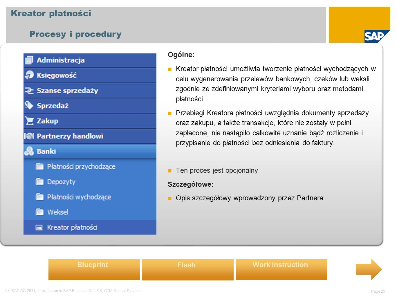  SAP AG 2011, Introduction to SAP Business One 8.8, GTM Rollout Services Page 29 Kreator płatności Procesy i procedury Ogólne: Kreator płatności umoż