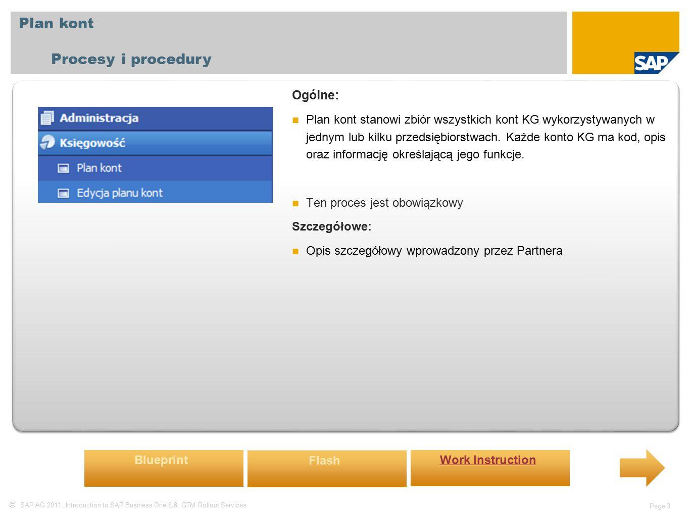  SAP AG 2011, Introduction to SAP Business One 8.8, GTM Rollout Services Page 3 Plan kont Procesy i procedury Ogólne: Plan kont stanowi zbiór wszystkich kont KG wykorzystywanych w jednym lub kilku przedsiębiorstwach.