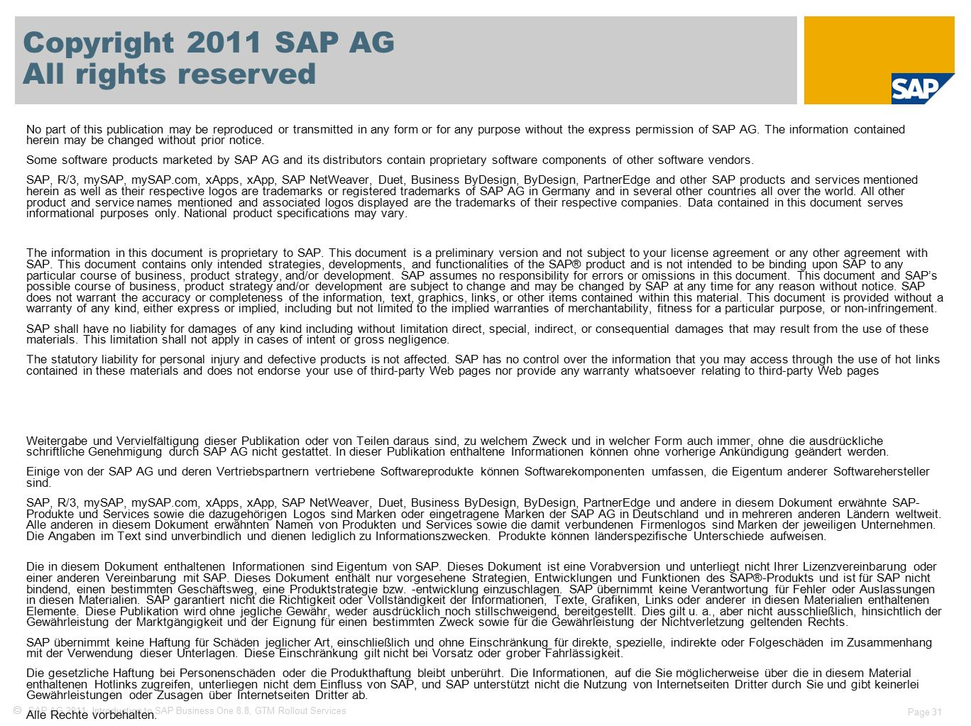  SAP AG 2011, Introduction to SAP Business One 8.8, GTM Rollout Services Page 31 Copyright 2011 SAP AG All rights reserved No part of this publication may be reproduced or transmitted in any form or for any purpose without the express permission of SAP AG.