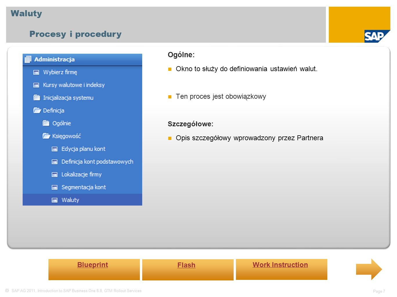  SAP AG 2011, Introduction to SAP Business One 8.8, GTM Rollout Services Page 7 Waluty Procesy i procedury Ogólne: Okno to służy do definiowania ustawień walut.