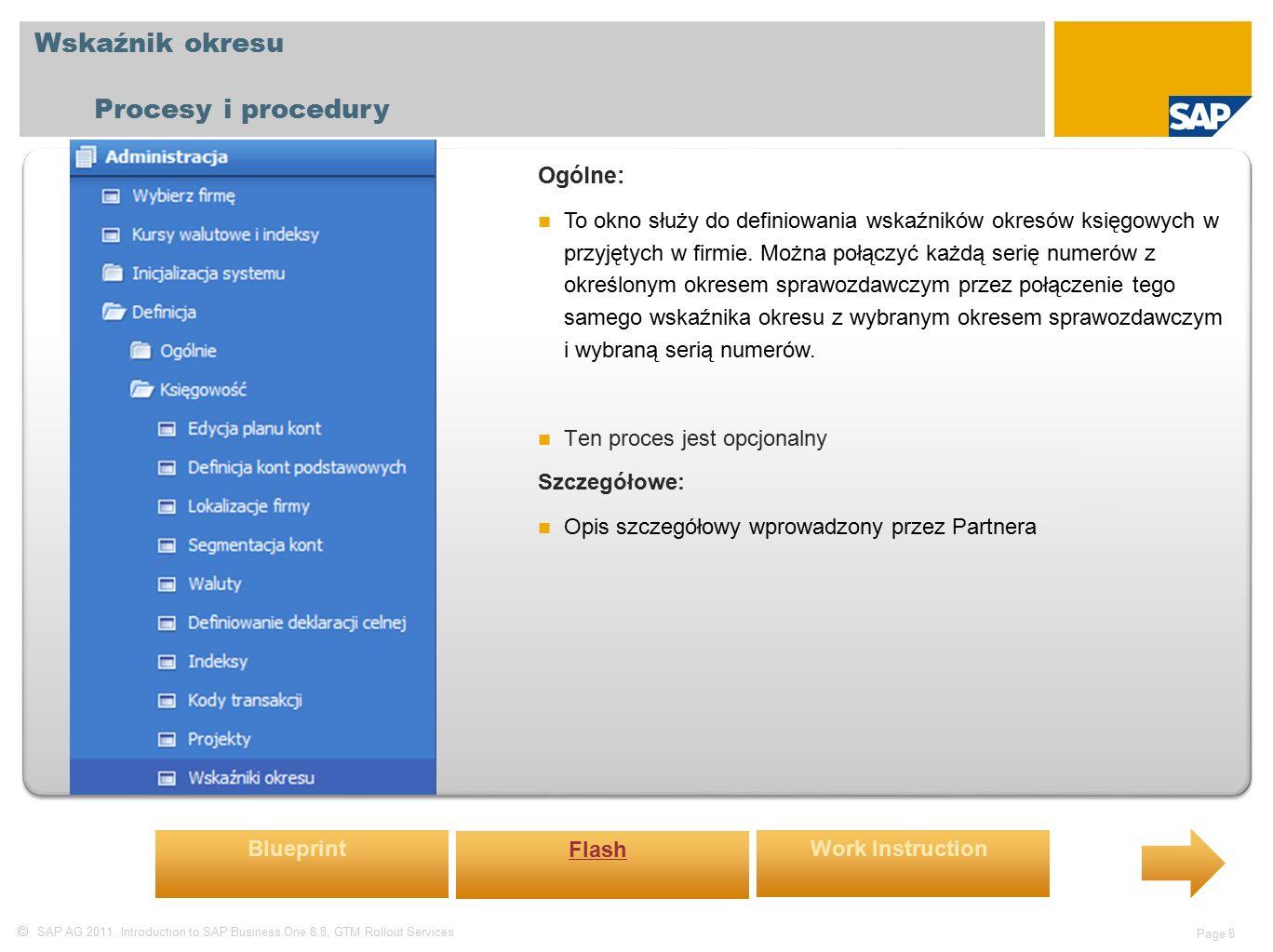  SAP AG 2011, Introduction to SAP Business One 8.8, GTM Rollout Services Page 8 Wskaźnik okresu Procesy i procedury Ogólne: To okno służy do definiowania wskaźników okresów księgowych w przyjętych w firmie.