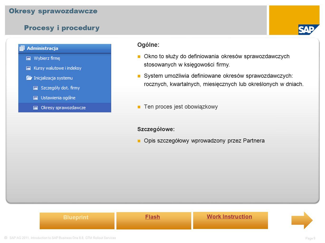 SAP AG 2011, Introduction to SAP Business One 8.8, GTM Rollout Services Page 9 Okresy sprawozdawcze Procesy i procedury Ogólne: Okno to służy do definiowania okresów sprawozdawczych stosowanych w księgowości firmy.