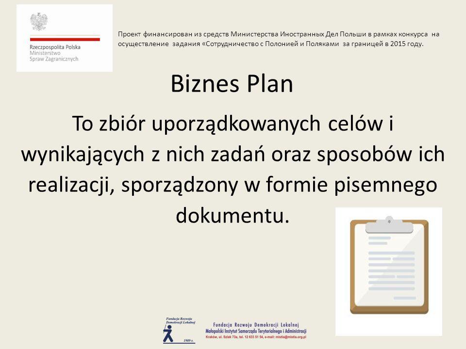 To zbiór uporządkowanych celów i wynikających z nich zadań oraz sposobów ich realizacji, sporządzony w formie pisemnego dokumentu. Biznes Plan Проект