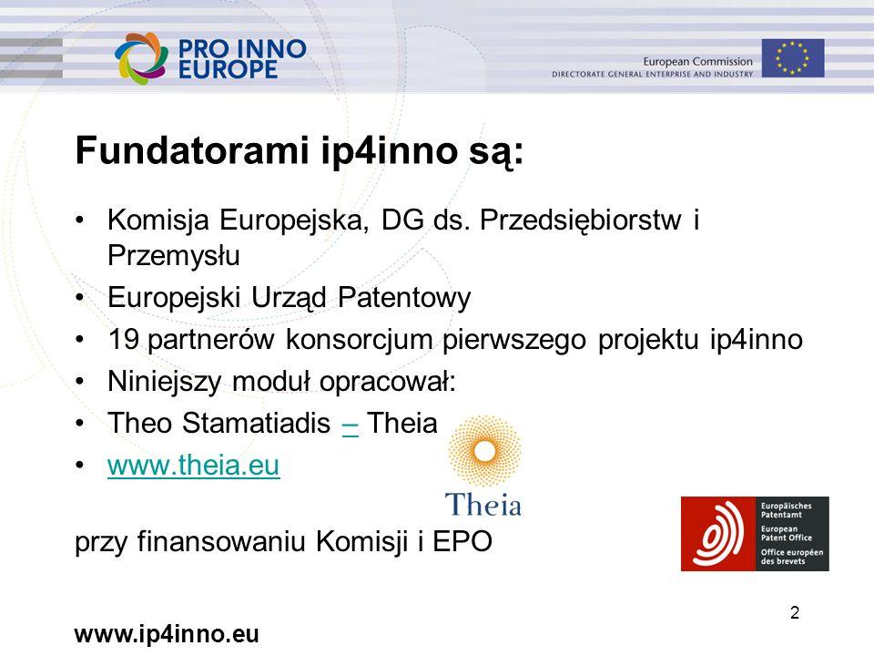 www.ip4inno.eu 2 Fundatorami ip4inno są: Komisja Europejska, DG ds.