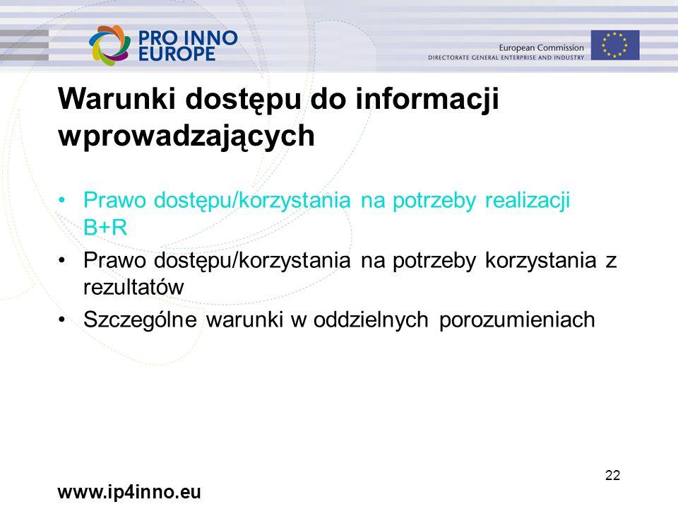 www.ip4inno.eu 22 Warunki dostępu do informacji wprowadzających Prawo dostępu/korzystania na potrzeby realizacji B+R Prawo dostępu/korzystania na potrzeby korzystania z rezultatów Szczególne warunki w oddzielnych porozumieniach