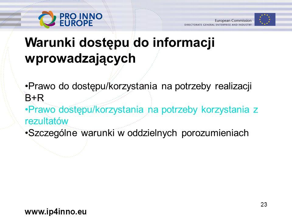 www.ip4inno.eu 23 Warunki dostępu do informacji wprowadzających Prawo do dostępu/korzystania na potrzeby realizacji B+R Prawo dostępu/korzystania na potrzeby korzystania z rezultatów Szczególne warunki w oddzielnych porozumieniach
