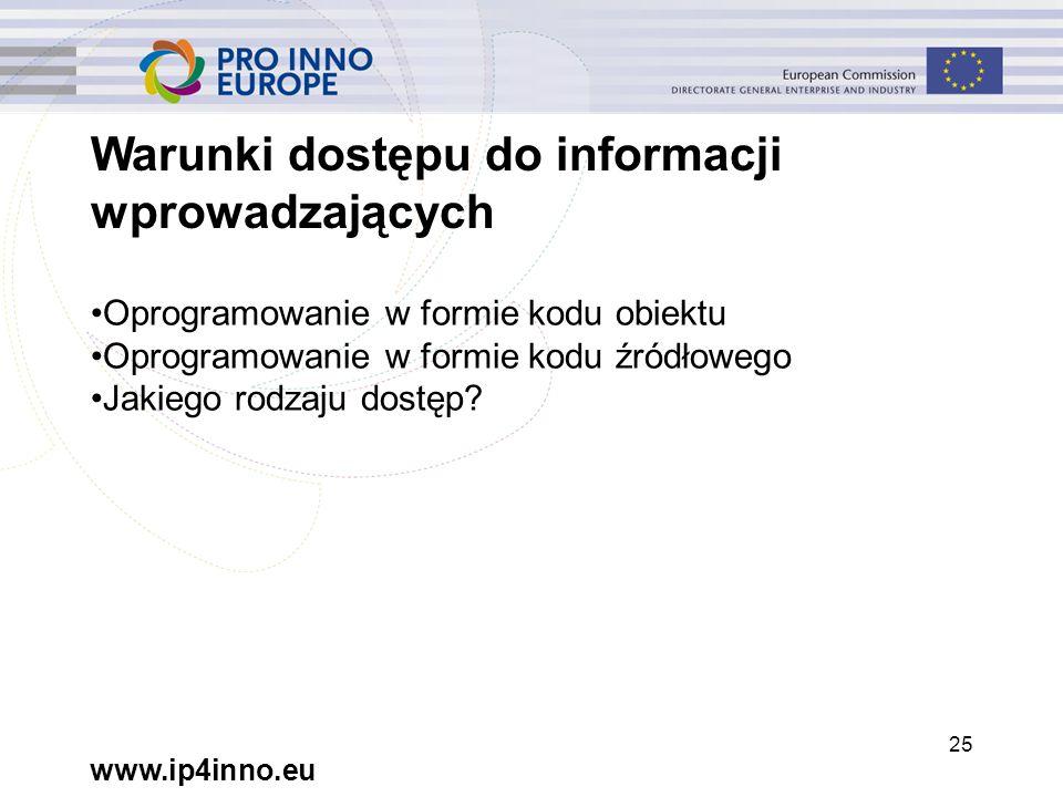 www.ip4inno.eu 25 Warunki dostępu do informacji wprowadzających Oprogramowanie w formie kodu obiektu Oprogramowanie w formie kodu źródłowego Jakiego rodzaju dostęp