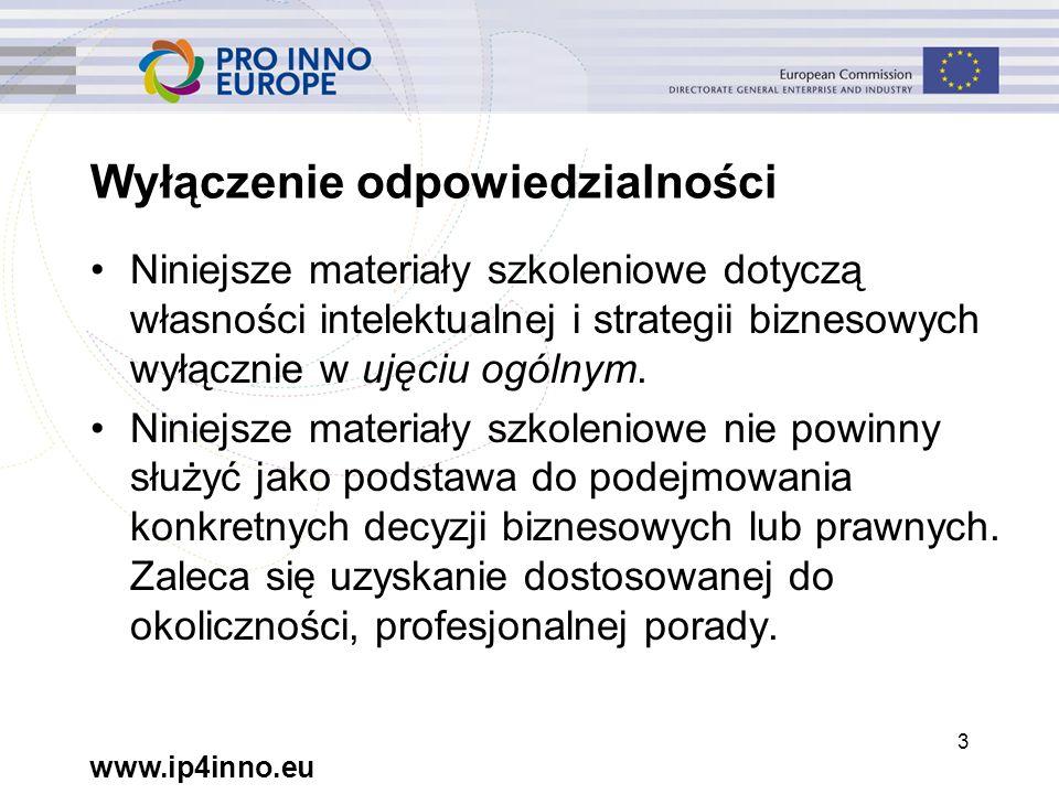 www.ip4inno.eu 3 Wyłączenie odpowiedzialności Niniejsze materiały szkoleniowe dotyczą własności intelektualnej i strategii biznesowych wyłącznie w ujęciu ogólnym.