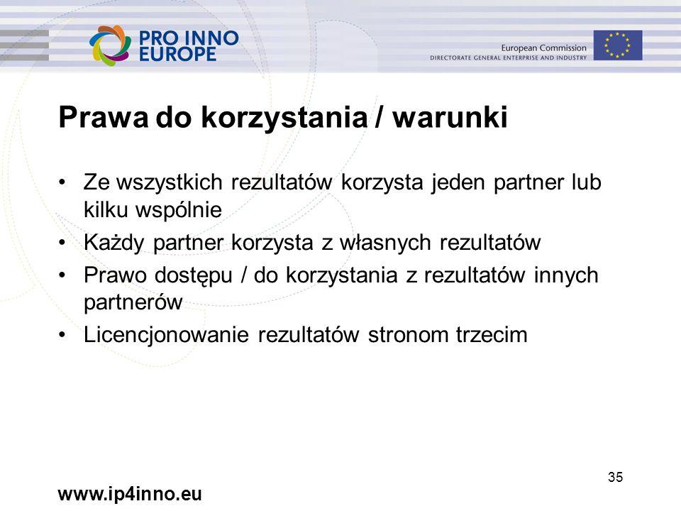 www.ip4inno.eu 35 Prawa do korzystania / warunki Ze wszystkich rezultatów korzysta jeden partner lub kilku wspólnie Każdy partner korzysta z własnych rezultatów Prawo dostępu / do korzystania z rezultatów innych partnerów Licencjonowanie rezultatów stronom trzecim