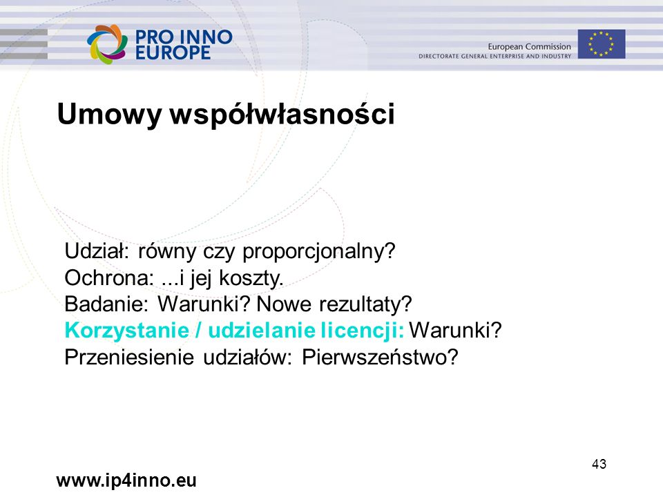 www.ip4inno.eu 43 Umowy współwłasności Udział: równy czy proporcjonalny.