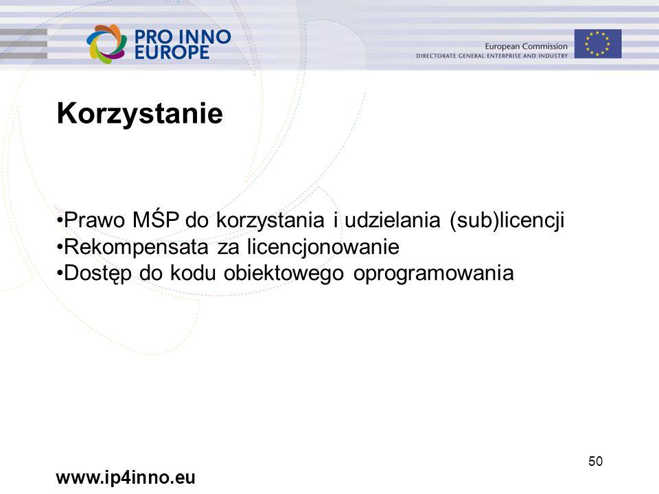 www.ip4inno.eu 50 Korzystanie Prawo MŚP do korzystania i udzielania (sub)licencji Rekompensata za licencjonowanie Dostęp do kodu obiektowego oprogramowania