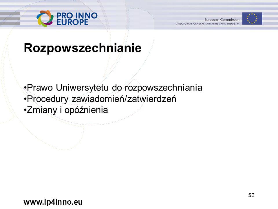 www.ip4inno.eu 52 Rozpowszechnianie Prawo Uniwersytetu do rozpowszechniania Procedury zawiadomień/zatwierdzeń Zmiany i opóźnienia