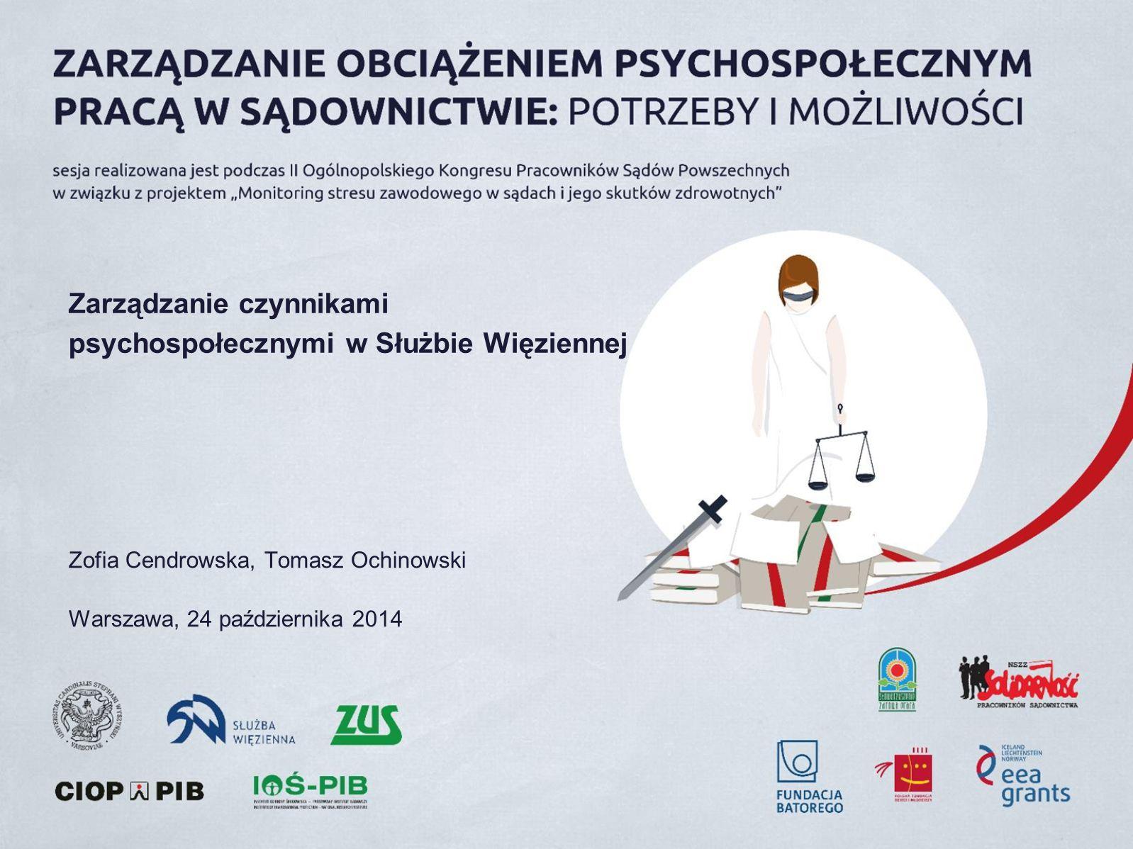 Zarządzanie czynnikami psychospołecznymi w Służbie Więziennej Zofia Cendrowska, Tomasz Ochinowski Warszawa, 24 października 2014