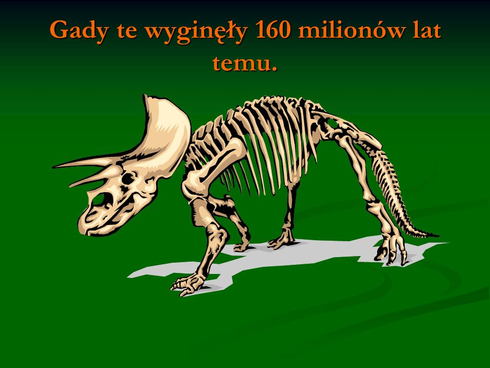 Gady te wyginęły 160 milionów lat temu.