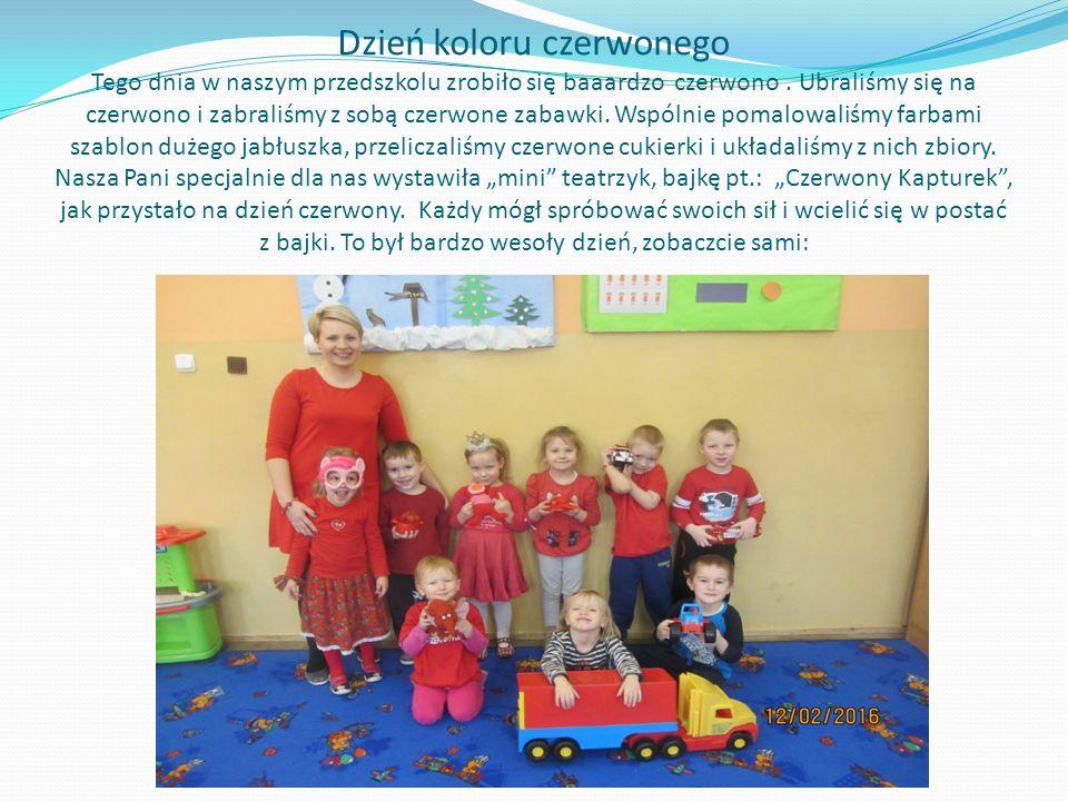 Dzień koloru czerwonego Tego dnia w naszym przedszkolu zrobiło się baaardzo czerwono.