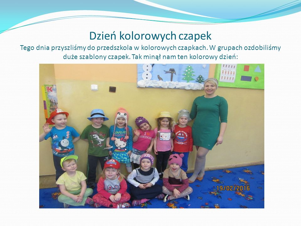 Dzień kolorowych czapek Tego dnia przyszliśmy do przedszkola w kolorowych czapkach. W grupach ozdobiliśmy duże szablony czapek. Tak minął nam ten kolo