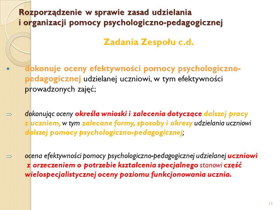 11 Zadania Zespołu c.d. dokonuje oceny efektywności pomocy psychologiczno- pedagogicznej udzielanej uczniowi, w tym efektywności prowadzonych zajęć; 