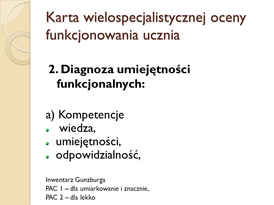 Karta wielospecjalistycznej oceny funkcjonowania ucznia 2. Diagnoza umiejętności funkcjonalnych: a) Kompetencje wiedza, umiejętności, odpowidzialność,