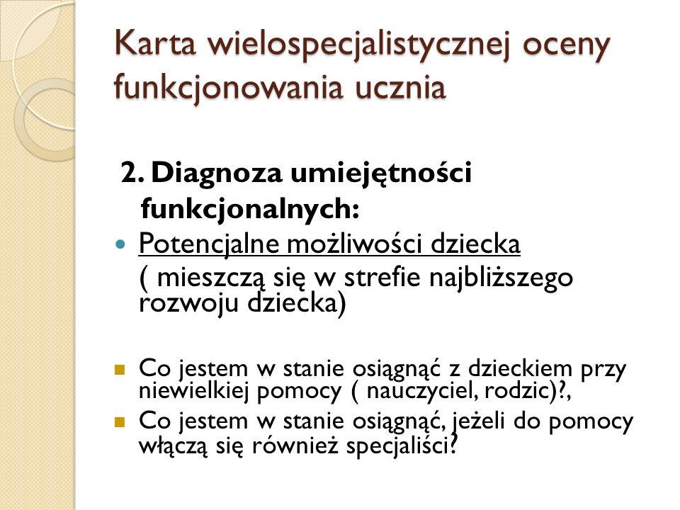 Karta wielospecjalistycznej oceny funkcjonowania ucznia 2. Diagnoza umiejętności funkcjonalnych: Potencjalne możliwości dziecka ( mieszczą się w stref