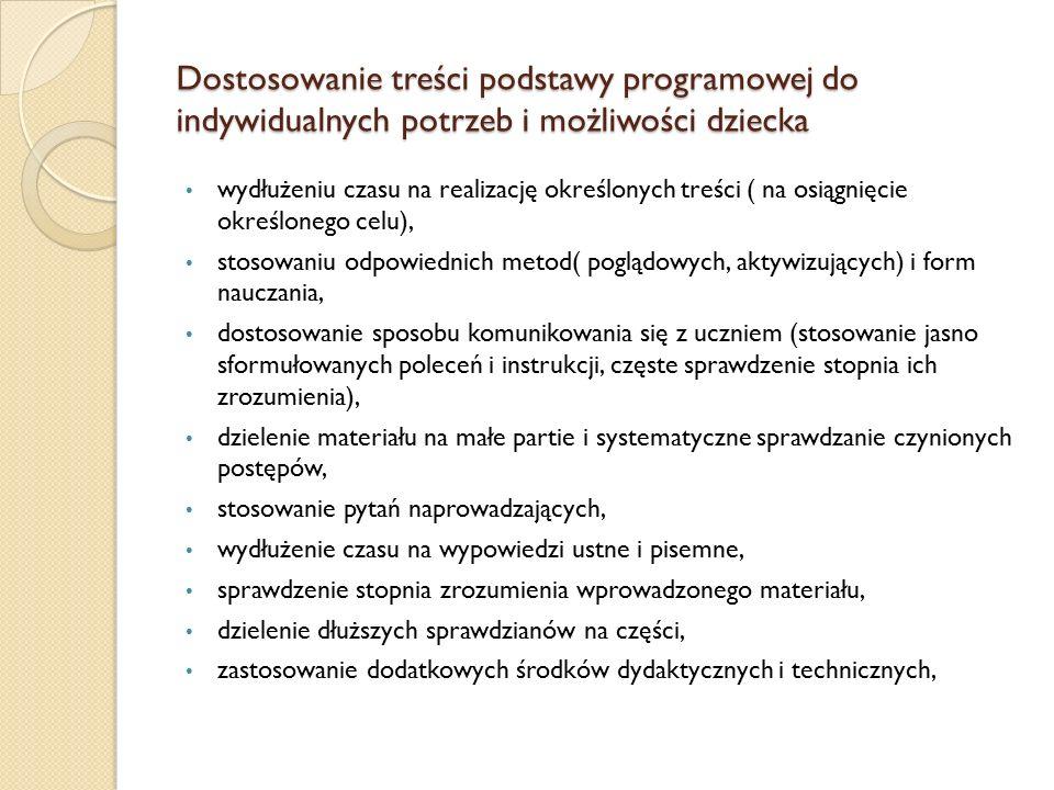 Dostosowanie treści podstawy programowej do indywidualnych potrzeb i możliwości dziecka wydłużeniu czasu na realizację określonych treści ( na osiągni