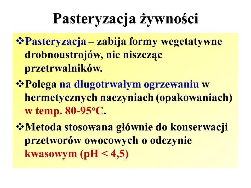 Pasteryzacja żywności  Pasteryzacja – zabija formy wegetatywne drobnoustrojów, nie niszcząc przetrwalników.  Polega na długotrwałym ogrzewaniu w her
