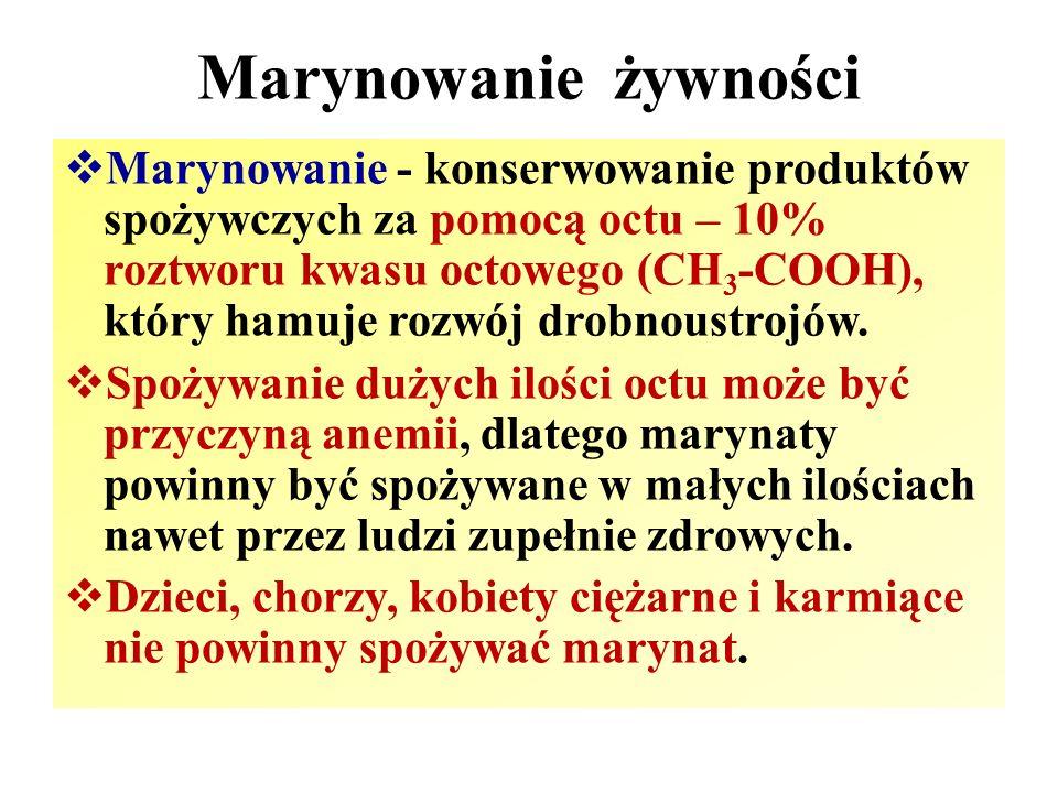 Marynowanie żywności  Marynowanie - konserwowanie produktów spożywczych za pomocą octu – 10% roztworu kwasu octowego (CH 3 -COOH), który hamuje rozwó