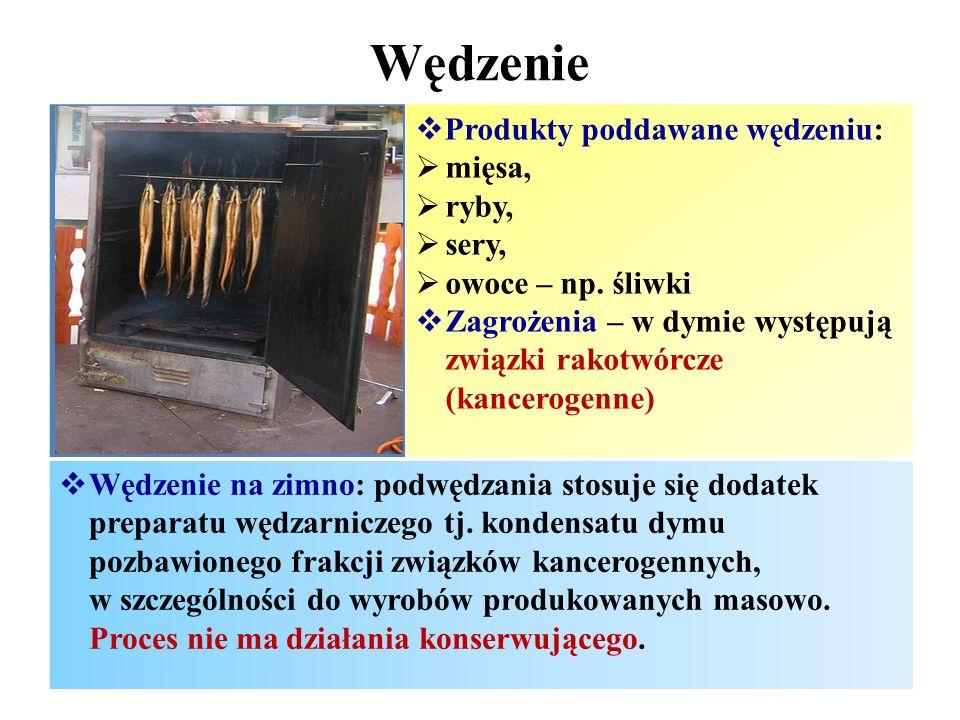 Wędzenie  Produkty poddawane wędzeniu:  mięsa,  ryby,  sery,  owoce – np. śliwki  Zagrożenia – w dymie występują związki rakotwórcze (kancerogen