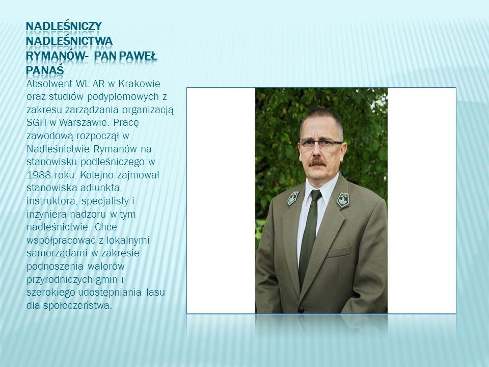 Absolwent WL AR w Krakowie oraz studiów podyplomowych z zakresu zarządzania organizacją SGH w Warszawie. Pracę zawodową rozpoczął w Nadleśnictwie Ryma