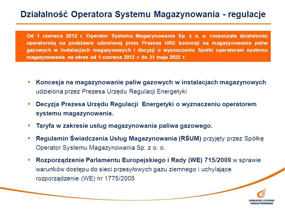 Działalność Operatora Systemu Magazynowania - regulacje Od 1 czerwca 2012 r. Operator Systemu Magazynowania Sp. z o. o. rozpoczęła działalność operato